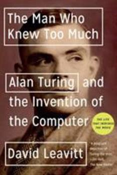 The Man Who Knew Too Much: Alan Turing and the Invention of the Computer 0393329097 Book Cover