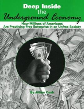 Deep Inside the Underground Economy: How Millions of Americans are Practising Free Enterprise in an Unfree Economy 1893626490 Book Cover