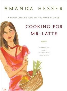 Cooking for Mr. Latte: A Food Lover's Courtship, with Recipes 0393325598 Book Cover