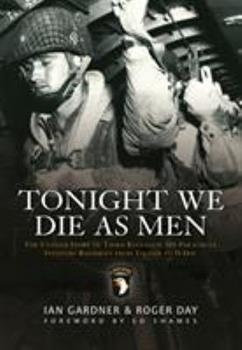 Tonight We Die As Men: The untold story of Third Battalion 506 Parachute Infantry Regiment from Toccoa to D-Day (General Military) 184908436X Book Cover