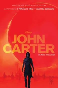 John Carter: The Movie Novelization: Also includes: A Princess of Mars - Book  of the Barsoom