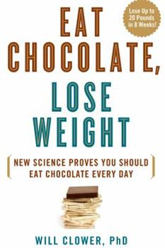 Eat Chocolate, Lose Weight: New Science Proves You Should Eat Chocolate Every Day 1623361273 Book Cover
