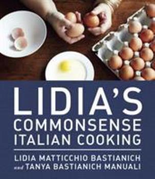 Lidia's Commonsense Italian Cooking: 150 Delicious and Simple Recipes Anyone Can Master 0385349440 Book Cover