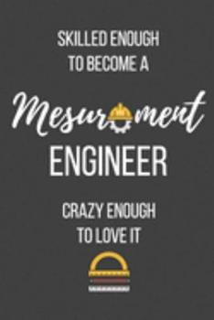Paperback Skilled Enough to Become a Mesurement Engineer Crazy Enough to Love It : Lined Journal - Mesurement Engineer Notebook - Great Gift for Mesurement Engineer Book