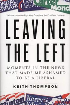 Leaving the Left: Moments in the News That Made Me Ashamed to Be a Liberal 1595230262 Book Cover