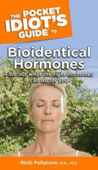 The Pocket Idiot's Guide to Bioidentical Hormones - Book  of the Pocket Idiot's Guide