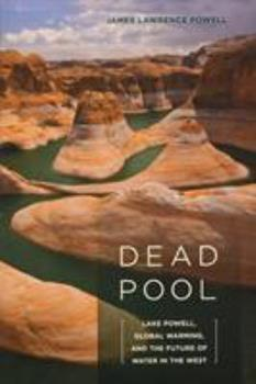 Dead Pool: Lake Powell, Global Warming, and the Future of Water in the West 0520254775 Book Cover