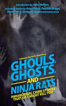 Ghouls, Ghosts, and Ninja Rats: Paranormal Crime Stories That Just Might Kill You 1626361568 Book Cover