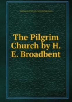 Unknown Binding The Pilgrim Church By H.E. Broadbent Book