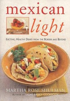 Mexican Light: Exciting, Healthy Recipes from the Border and Beyond 0688174663 Book Cover