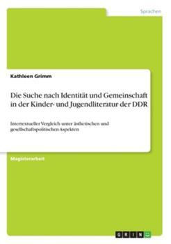 Paperback Die Suche nach Identit?t und Gemeinschaft in der Kinder- und Jugendliteratur der DDR: Intertextueller Vergleich unter ?sthetischen und gesellschaftspo Book
