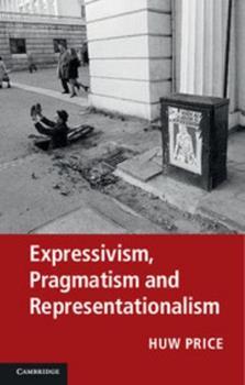 Expressivism, Pragmatism and Representationalism 0521279062 Book Cover