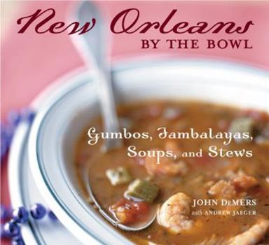 New Orleans by the Bowl: Gumbos, Jambalayas, Soups and Stews 1580083242 Book Cover