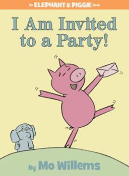 Elephant & Piggie: I Am Invited to a Party! - Book #3 of the Elephant & Piggie