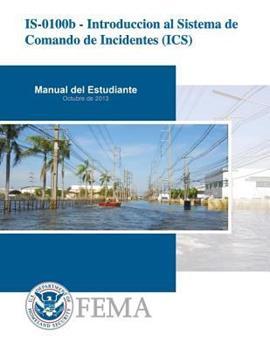 Paperback IS-0100b - Introduccion al Sistema de Comando de Incidentes (ICS): Manual Del Estudiante (Spanish Edition) [Spanish] Book