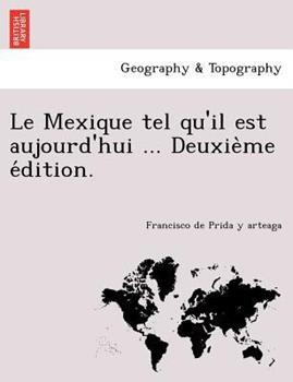 Paperback Le Mexique Tel Qu'il Est Aujourd'hui ... Deuxie`Me E'Dition Book