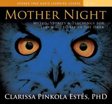 Mother Night: Myths, Stories, And Teachings For Learning To See In The Dark 1591799155 Book Cover