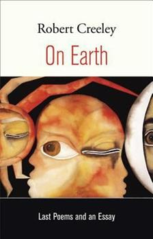 On Earth: Last Poems and an Essay 0520259904 Book Cover