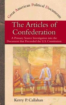 The Articles of Confederation: A Primary Source Investigation into the Document That Preceded the U.S. Constitution (Great American Political Documents) 0823937992 Book Cover