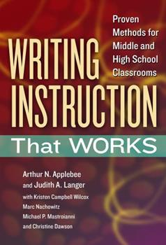 Writing Instruction That Works: Proven Methods for Middle and High School Classrooms 0807754374 Book Cover