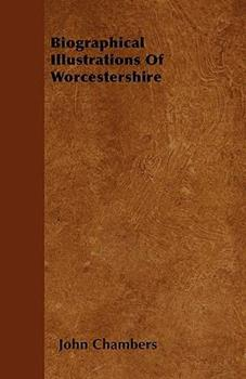 Biographical Illustrations of Worcestershire 1444688375 Book Cover