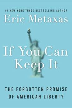 If You Can Keep It: The Forgotten Promise of American Liberty 1101979984 Book Cover