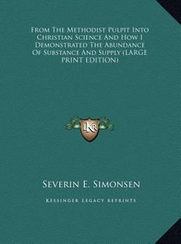 Hardcover From the Methodist Pulpit into Christian Science and How I Demonstrated the Abundance of Substance and Supply [Large Print] Book