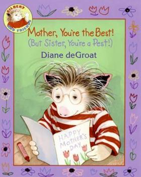 Mother, You're the Best! (But Sister, You're a Pest!) - Book  of the Gilbert and Friends