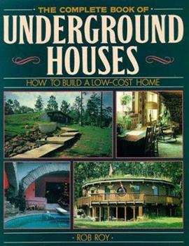 The Complete Book Of Underground Houses: How To Build A Low Cost Home 0806907282 Book Cover