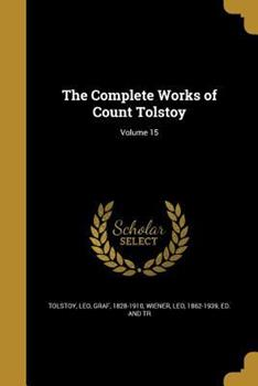 Paperback The Complete Works of Count Tolstoy; Volume 15 Book