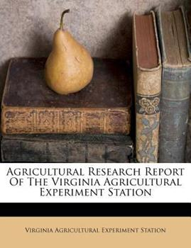 Paperback Agricultural Research Report of the Virginia Agricultural Experiment Station Book