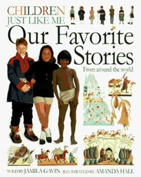 Children Just Like Me: Our Favorite Stories - Book  of the Children Just Like Me