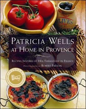 PATRICIA WELLS AT HOME IN PROVENCE: Recipes Inspired By Her Farmhouse In France 0684863286 Book Cover