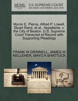 Paperback Myron E. Pierce, Alfred P. Lowell, Stuart Rand, et Al. , Appellants, V. the City of Boston. U. S. Supreme Court Transcript of Record with Supporting Ple Book