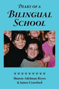 Diary of a Bilingual School: How a Constructivist Curriculum, a Multicultural Perspective, and a Commitment to Dual Immersion Education Combined to 0984731709 Book Cover