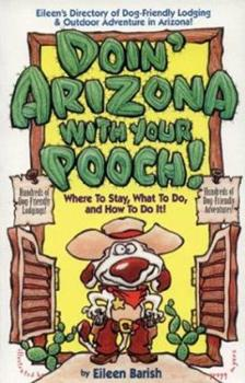 Doin' Arizona With Your Pooch!: Where to Stay, What to Do, and How to Do It! (Vacationing with Your Pet Travel Series) 188446520X Book Cover