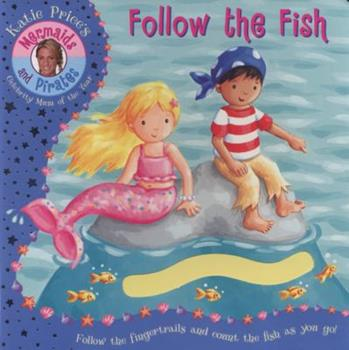 Mermaids and Pirates: Follow the Fish - A Fingertrail Book (Katie Price Mermaids & Pirates) - Book  of the Katie Price's Mermaids and Pirates