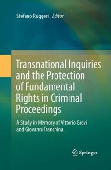 Paperback Transnational Inquiries and the Protection of Fundamental Rights in Criminal Proceedings: A Study in Memory of Vittorio Grevi and Giovanni Tranchina Book