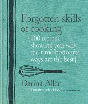 Forgotten Skills of Cooking: The Lost Art of Creating Delicious Home Produce, with Over 600 Recipes 1906868069 Book Cover