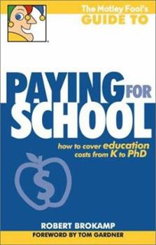 The Motley Fool's Guide to Paying for School: How to Cover Education Costs from K to Ph.D. 1892547260 Book Cover