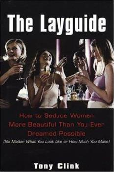 The Layguide: How to Seduce Women More Beautiful Than You Ever Dreamed Possible No Matter What You Look Like or How Much You Make 0806526025 Book Cover