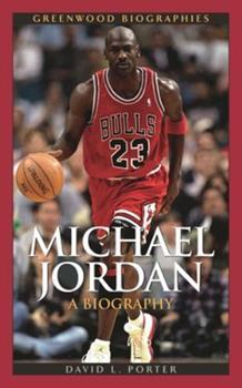 Michael Jordan: A Biography - Book  of the Greenwood Biographies