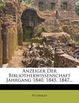 Paperback Anzeiger der Bibliothekwissenschaft Jahrgang 1840, 1845, 1847... Book