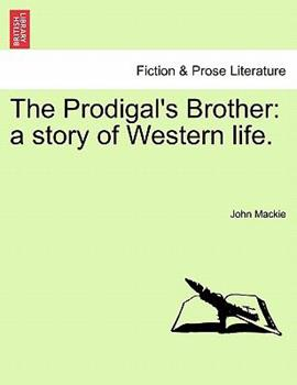 Paperback The Prodigal's Brother : A story of Western Life Book