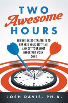 Paperback Two Awesome Hours: Science-Based Strategies to Harness Your Best Time and Get Your Most Important Work Done Book