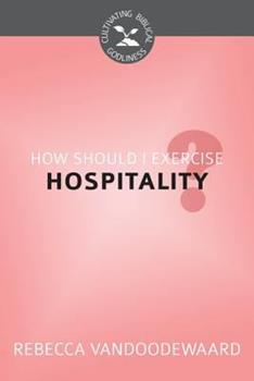 How Should I Exercise Hospitality? - Book  of the Cultivating Biblical Godliness