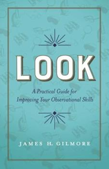 Look: A Practical Guide for Improving Your Observational Skills 1626342997 Book Cover