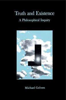 Truth and Existence: A Philosophical Inquiry 0271007079 Book Cover