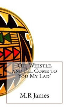 Oh, Whistle, and I'll Come to You, My Lad 1409914488 Book Cover