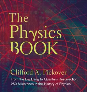 The Physics Book: From the Big Bang to Quantum Resurrection, 250 Milestones in the History of Physics 1435148053 Book Cover